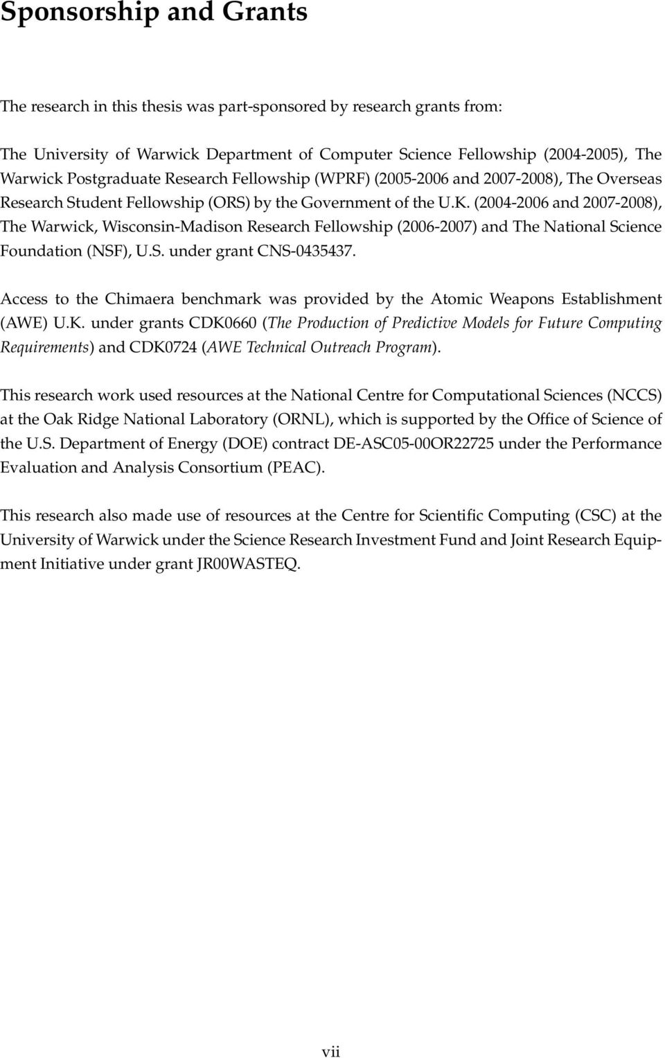(2004-2006 and 2007-2008), The Warwick, Wisconsin-Madison Research Fellowship (2006-2007) and The National Science Foundation (NSF), U.S. under grant CNS-0435437.