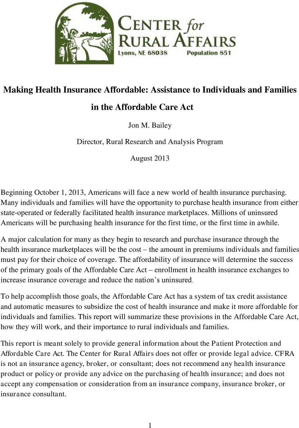 Many individuals and families will have the opportunity to purchase health insurance from either state-operated or federally facilitated health insurance marketplaces.
