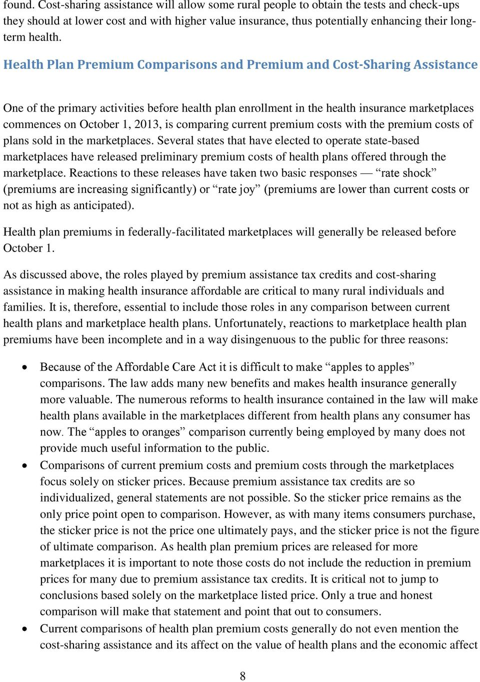 Health Plan Premium Comparisons and Premium and Cost-Sharing Assistance One of the primary activities before health plan enrollment in the health insurance marketplaces commences on October 1, 2013,