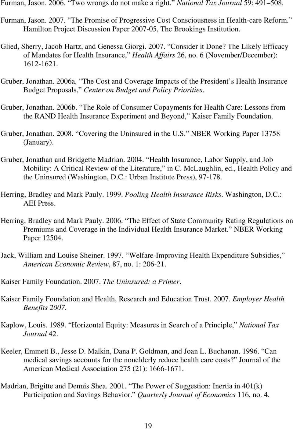 The Likely Efficacy of Mandates for Health Insurance, Health Affairs 26, no. 6 (November/December): 1612-1621. Gruber, Jonathan. 2006a.