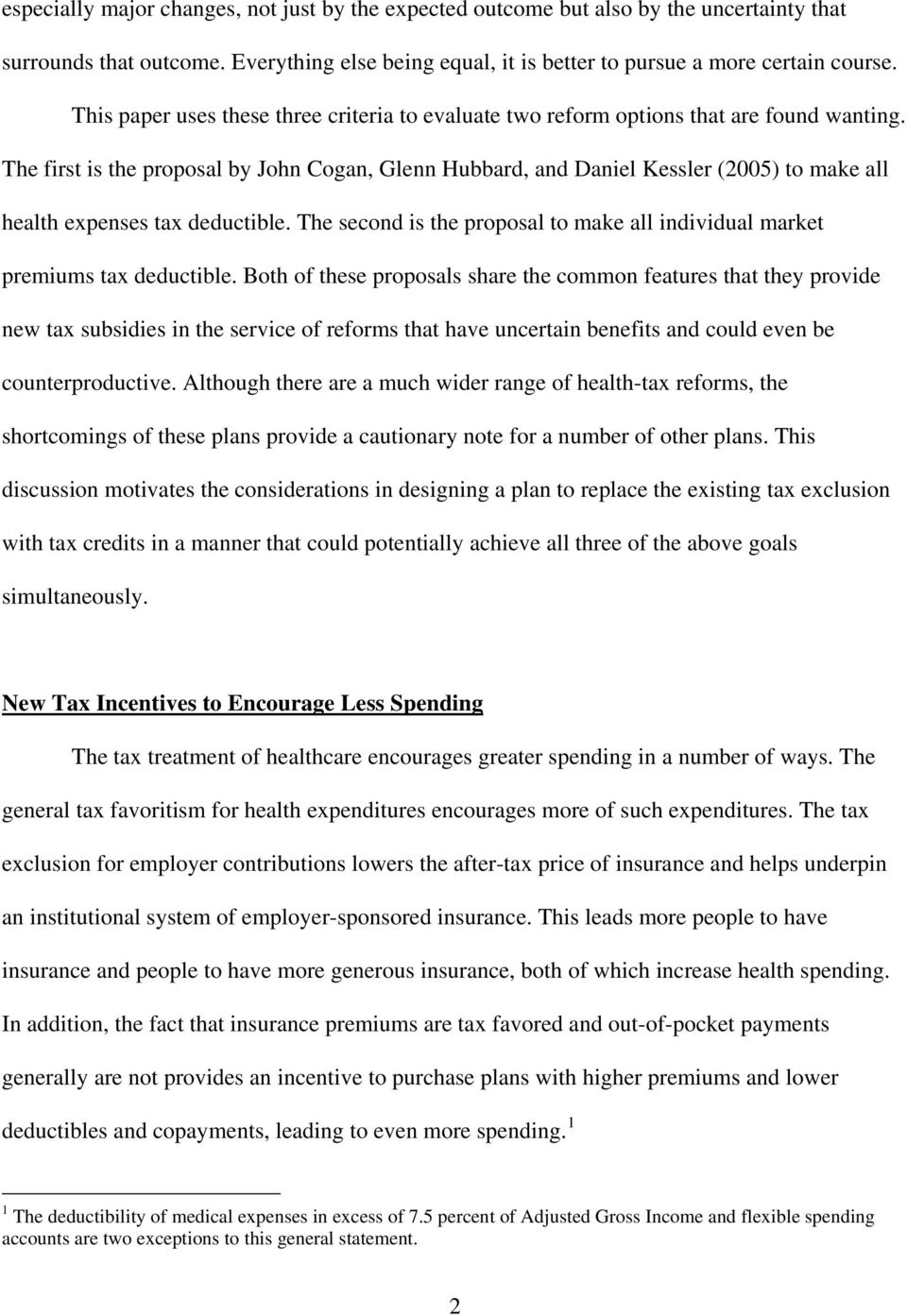 The first is the proposal by John Cogan, Glenn Hubbard, and Daniel Kessler (2005) to make all health expenses tax deductible.