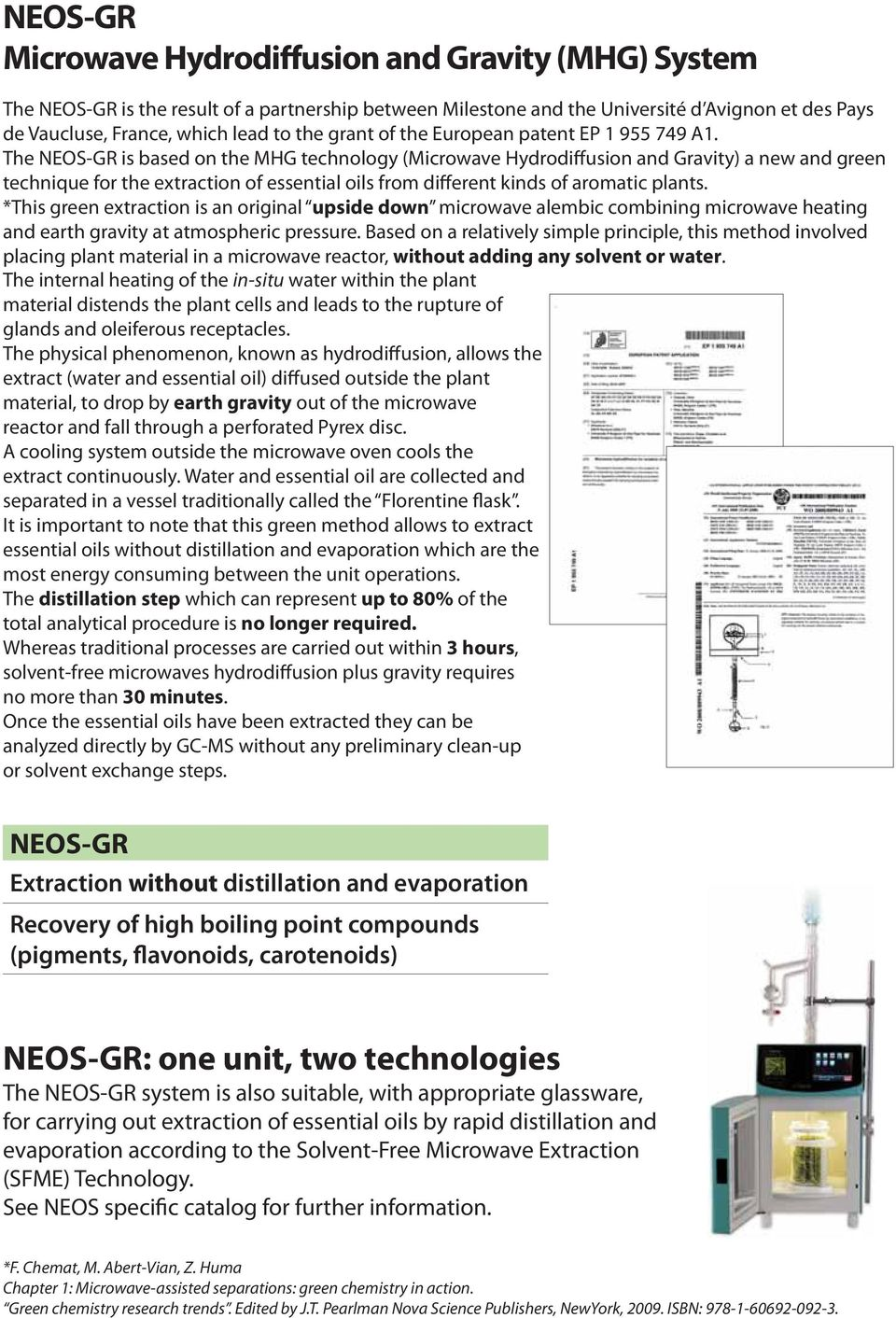 The NEOS-GR is based on the MHG technology (Microwave Hydrodiffusion and Gravity) a new and green technique for the extraction of essential oils from different kinds of aromatic plants.