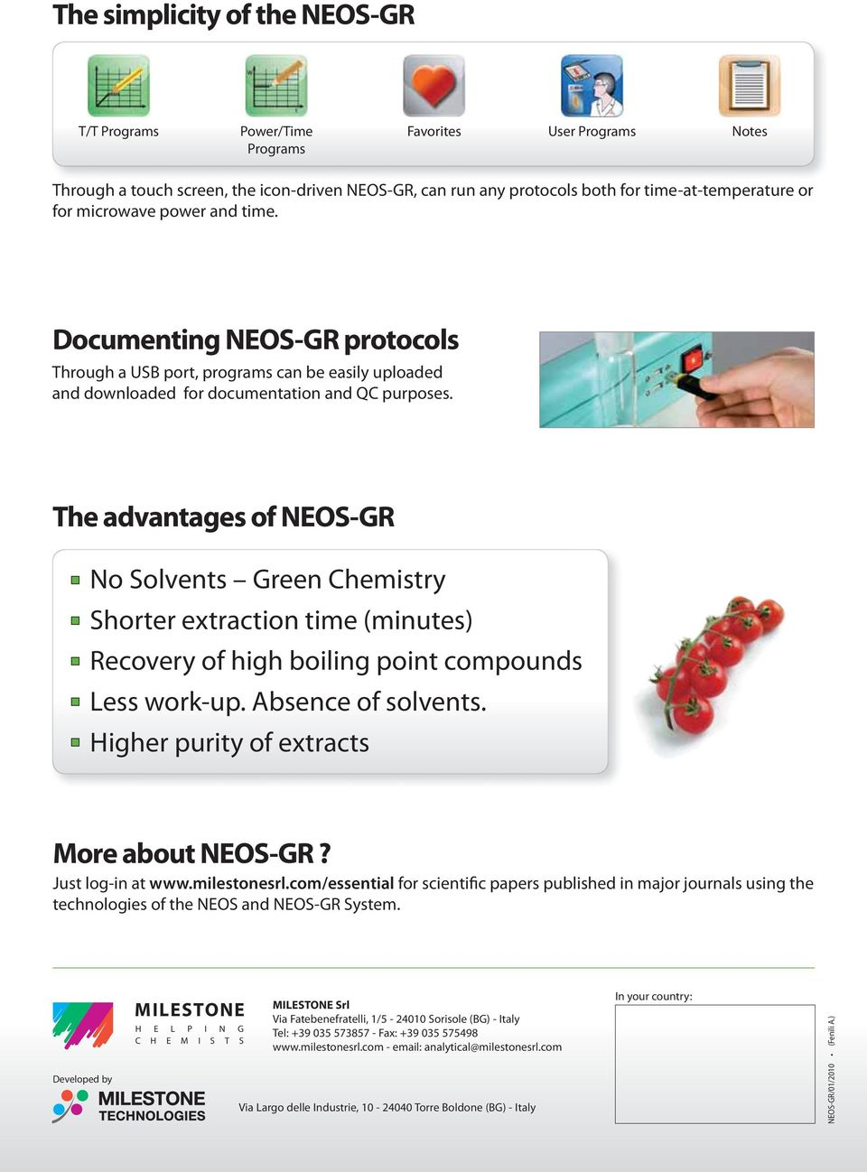 The advantages of NEOS-GR No Solvents Green Chemistry Shorter extraction time (minutes) Recovery of high boiling point compounds Less work-up. Absence of solvents.