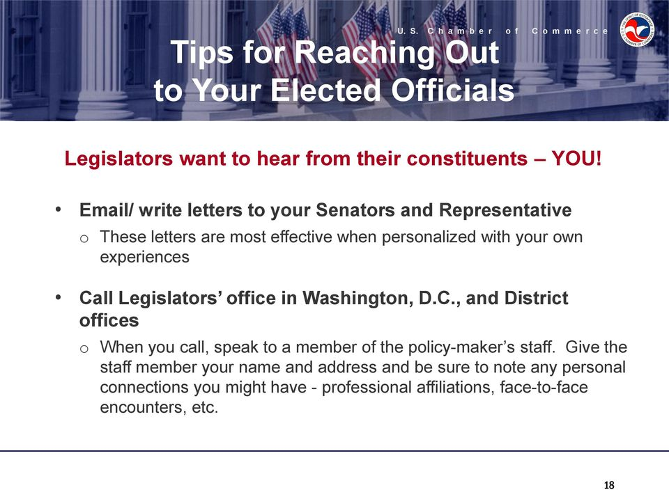 experiences Call Legislators office in Washington, D.C., and District offices o When you call, speak to a member of the policy-maker s staff.