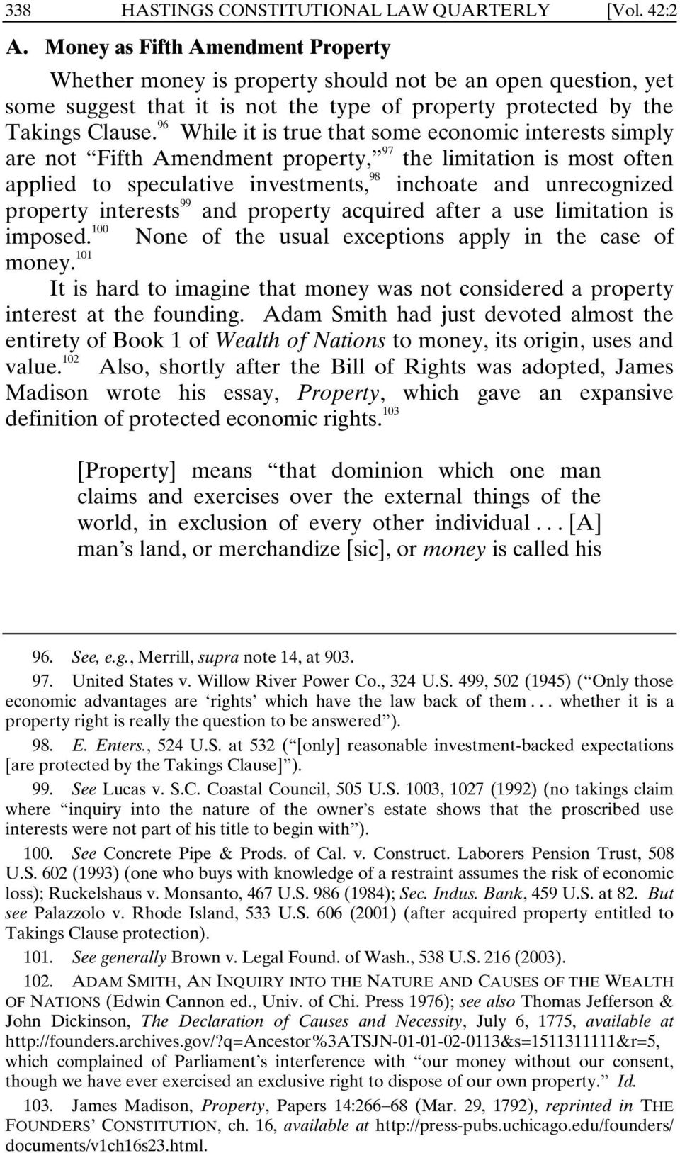 96 While it is true that some economic interests simply are not Fifth Amendment property, 97 the limitation is most often applied to speculative investments, 98 inchoate and unrecognized property
