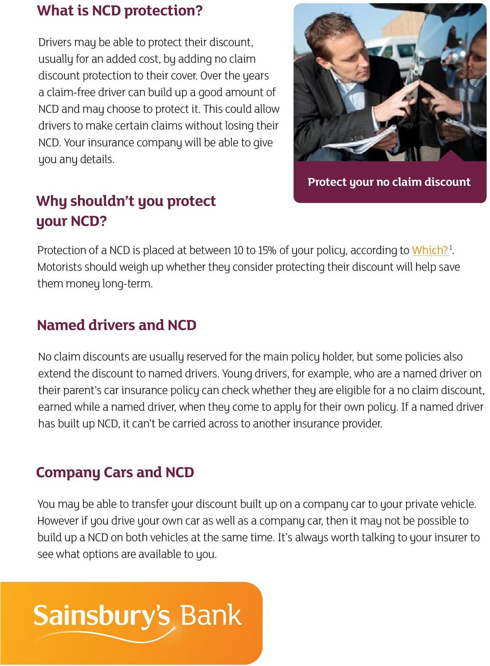 Your insurance company will be able to give you any details. Why shouldn t you protect your NCD?