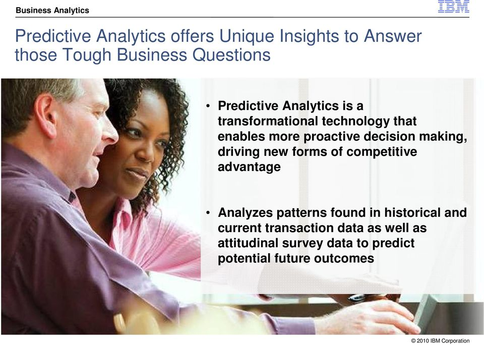 making, driving new forms of competitive advantage Analyzes patterns found in historical