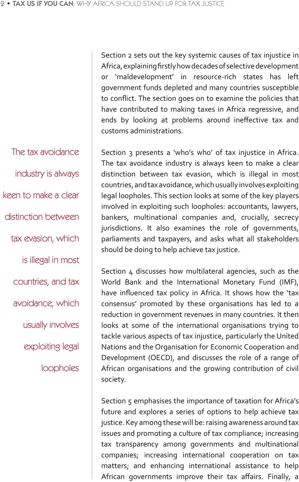 The section goes on to examine the policies that have contributed to making taxes in Africa regressive, and ends by looking at problems around ineffective tax and customs administrations.