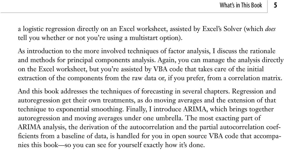 Again, you can manage the analysis directly on the Excel worksheet, but you re assisted by VBA code that takes care of the initial extraction of the components from the raw data or, if you prefer,
