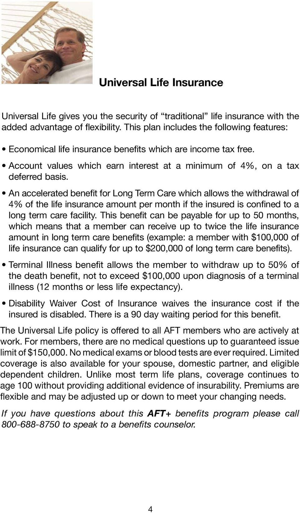 An accelerated benefit for Long Term Care which allows the withdrawal of 4% of the life insurance amount per month if the insured is confined to a long term care facility.