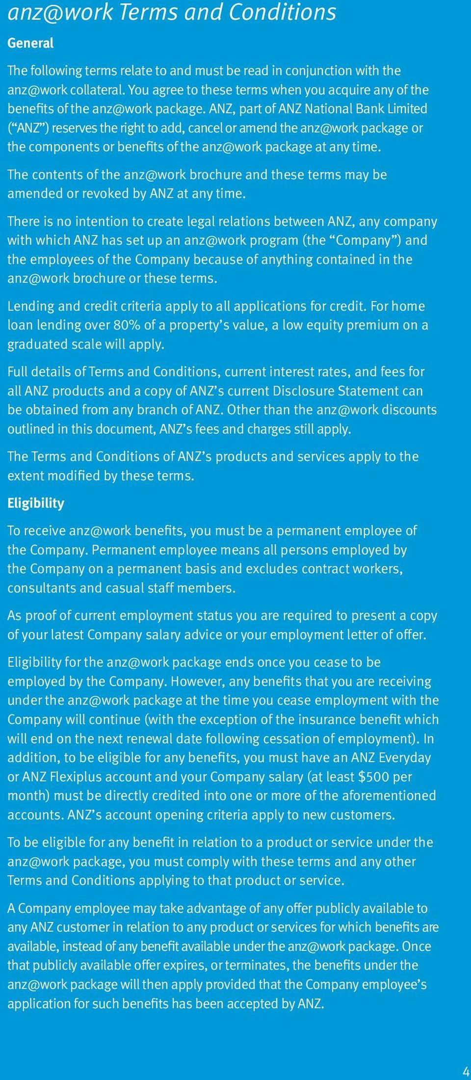 ANZ, part of ANZ National Bank Limited ( ANZ ) reserves the right to add, cancel or amend the anz@work package or the components or benefits of the anz@work package at any time.