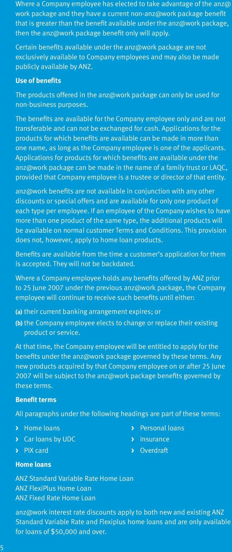 Certain benefits available under the anz@work package are not exclusively available to Company employees and may also be made publicly available by ANZ.