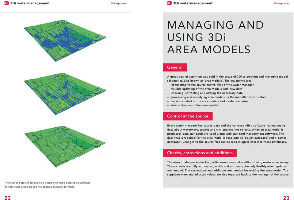 modifying area models by the modeller or consultant version control of the area models and model scenarios interactive use of the area models Control at the source Every water manager has source data
