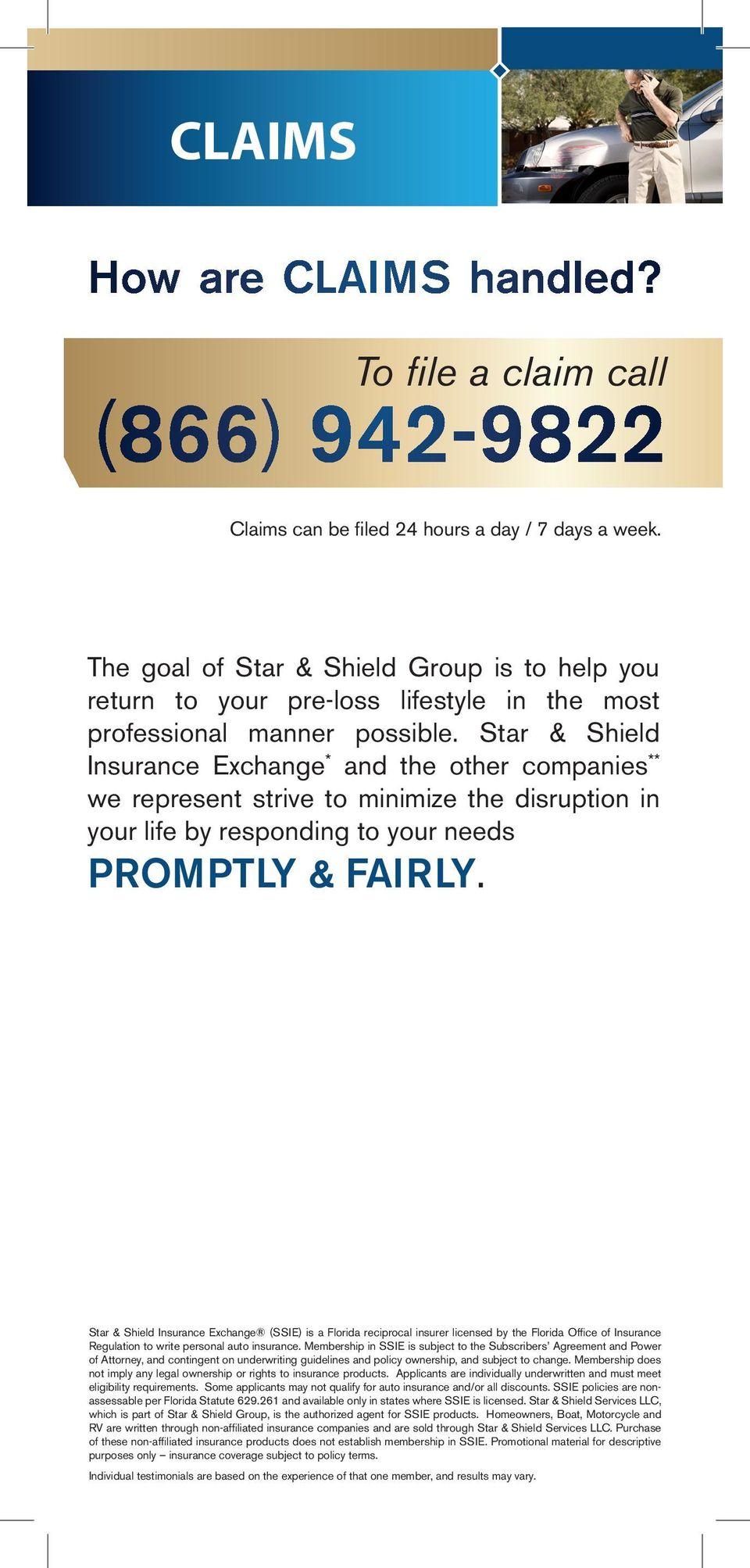 Star & Shield Insurance Exchange * and the other companies ** we represent strive to minimize the disruption in your life by responding to your needs PROMPTLY & FAIRLY.