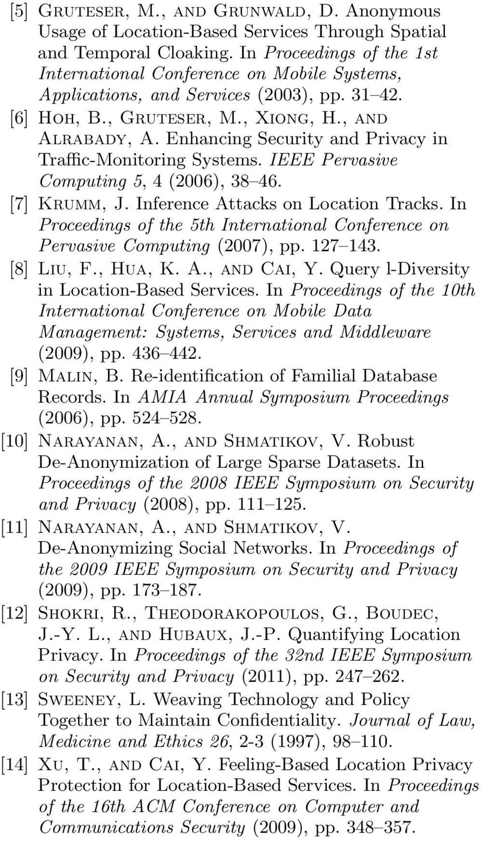 Enhancing Security and Privacy in Tra c-monitoring Systems. IEEE Pervasive Computing 5, 4(2006),38 46. [7] Krumm, J. Inference Attacks on Location Tracks.