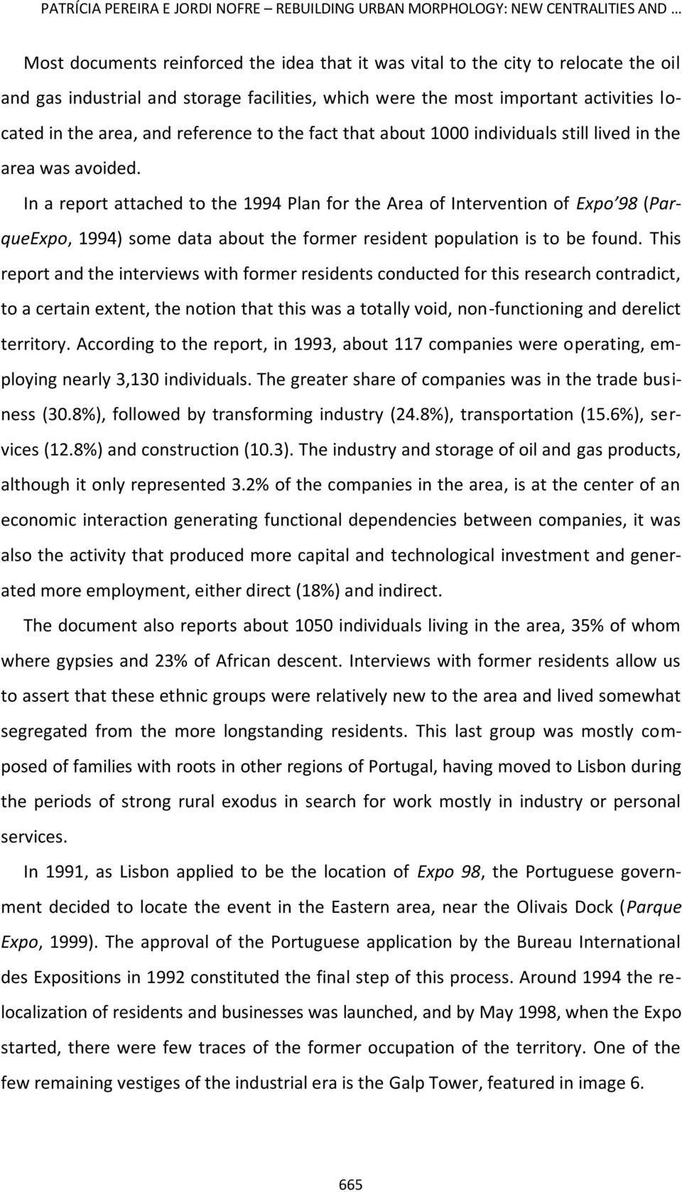 In a report attached to the 1994 Plan for the Area of Intervention of Expo 98 (ParqueExpo, 1994) some data about the former resident population is to be found.