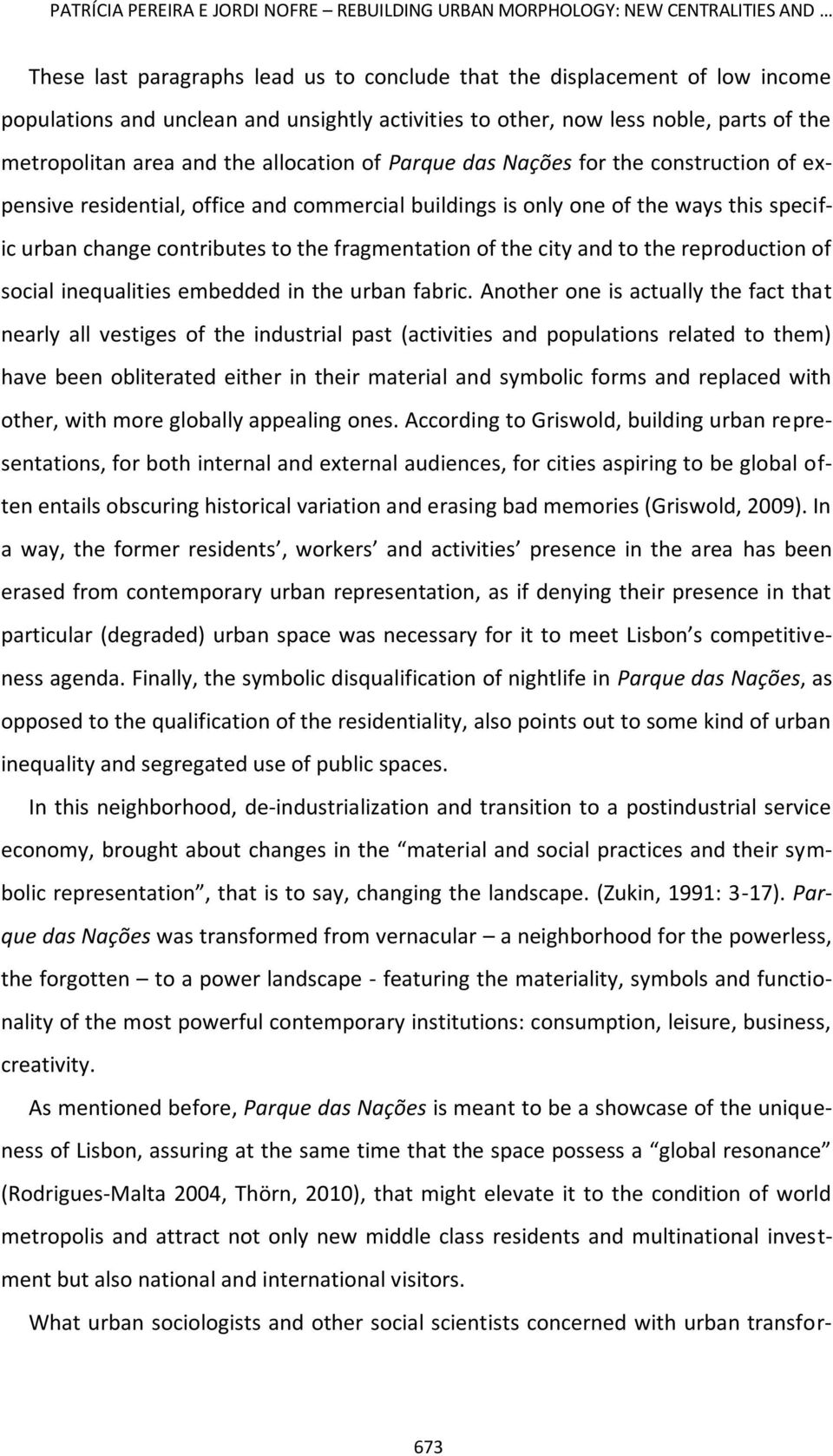 of the ways this specific urban change contributes to the fragmentation of the city and to the reproduction of social inequalities embedded in the urban fabric.