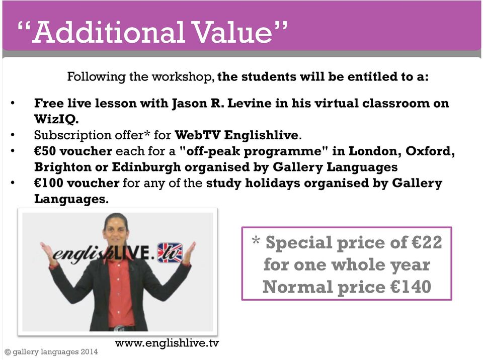 "50 voucher each for a ""off-peak programme"" in London, Oxford, Brighton or Edinburgh organised by Gallery Languages"