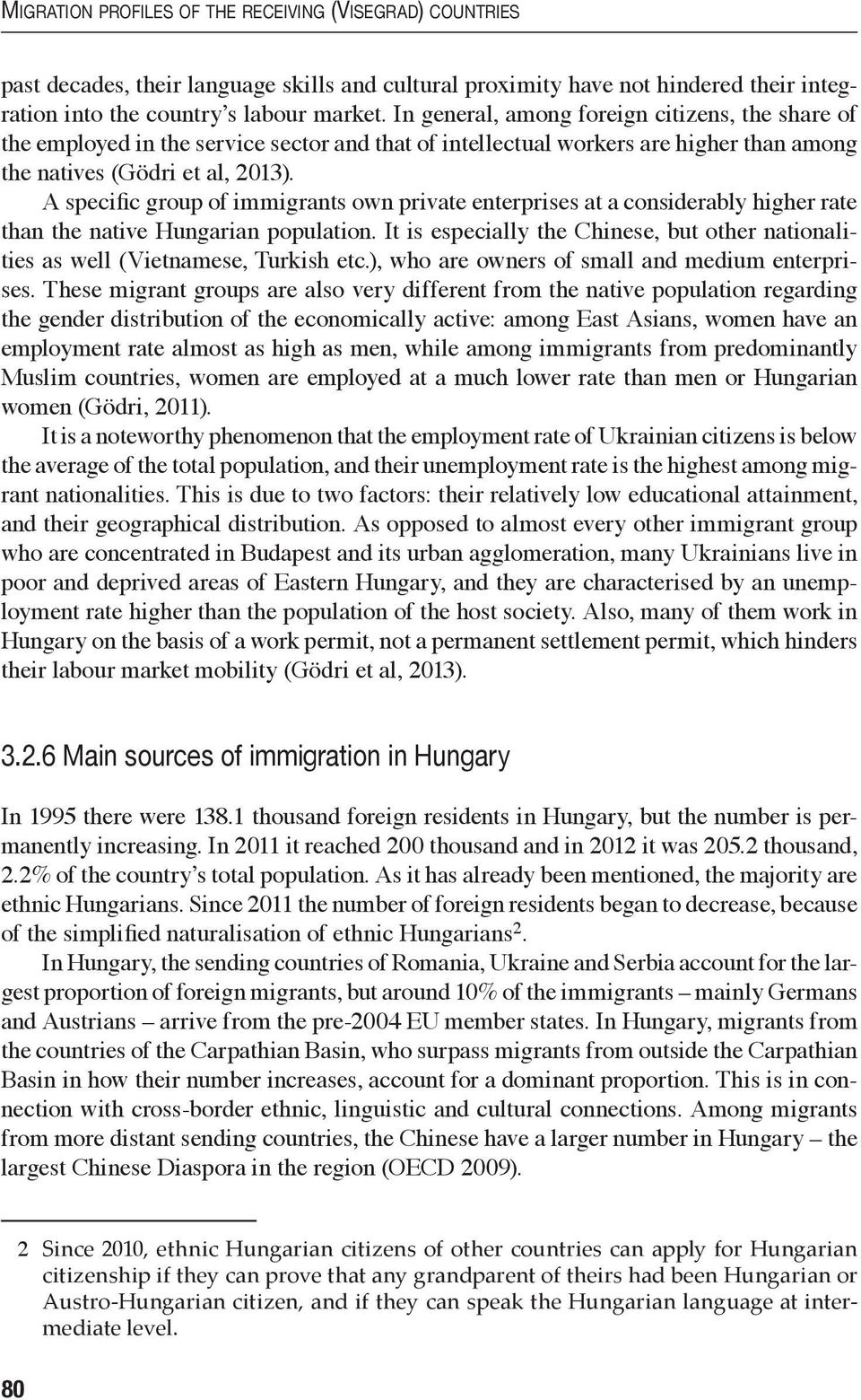 A specific group of immigrants own private enterprises at a considerably higher rate than the native Hungarian population.