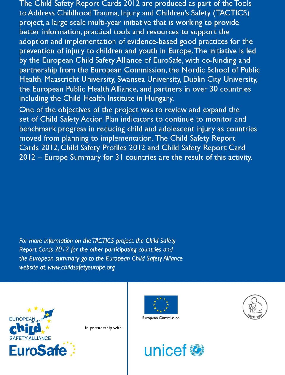The initiative is led by the European Child Safety Alliance of EuroSafe, with co-funding and partnership from the European Commission, the Nordic School of Public Health, Maastricht University,
