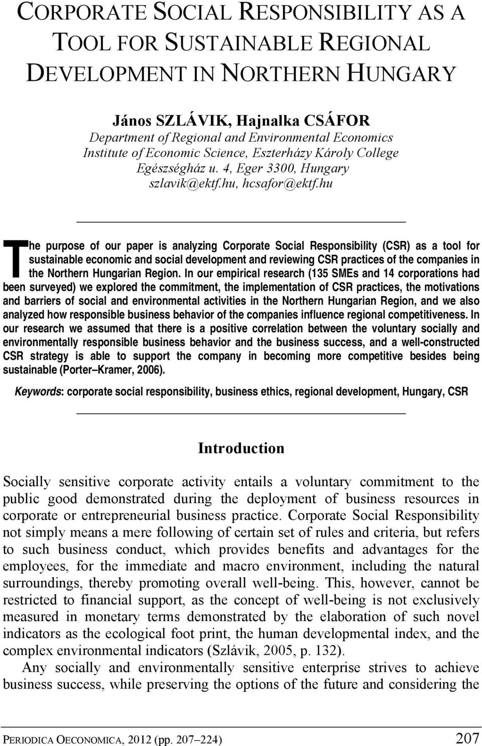 hu The purpose of our paper is analyzing Corporate Social Responsibility (CSR) as a tool for sustainable economic and social development and reviewing CSR practices of the companies in the Northern