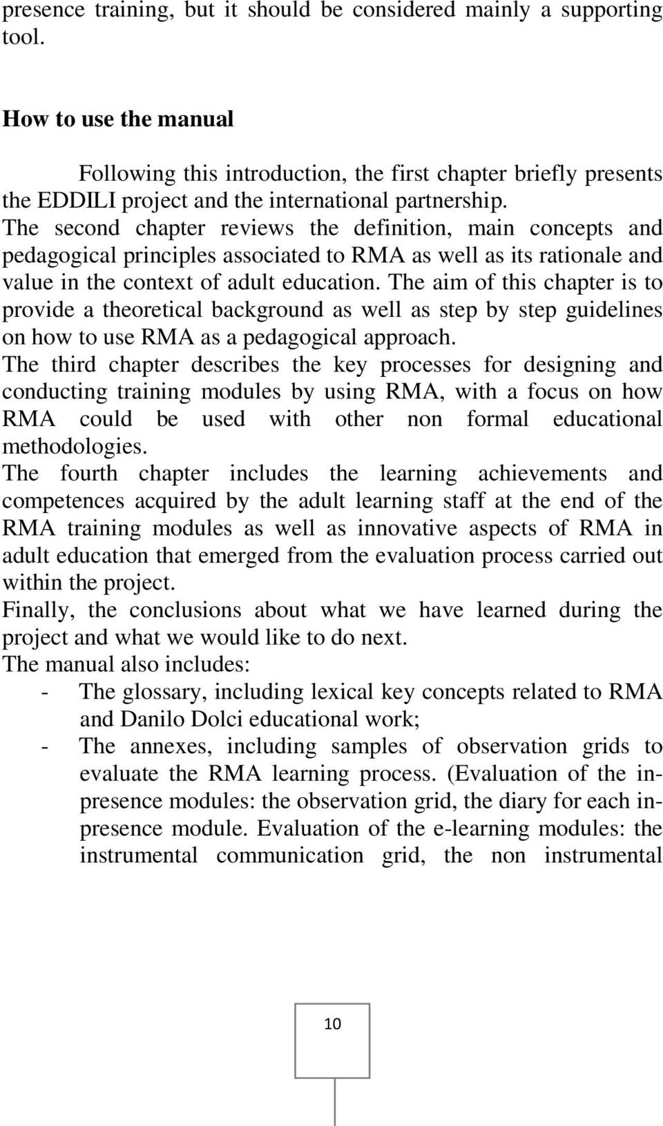 The second chapter reviews the definition, main concepts and pedagogical principles associated to RMA as well as its rationale and value in the context of adult education.