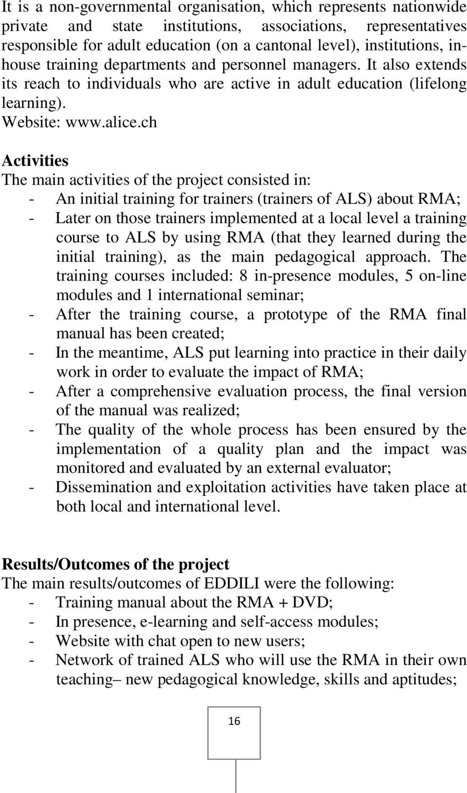 ch Activities The main activities of the project consisted in: - An initial training for trainers (trainers of ALS) about RMA; - Later on those trainers implemented at a local level a training course