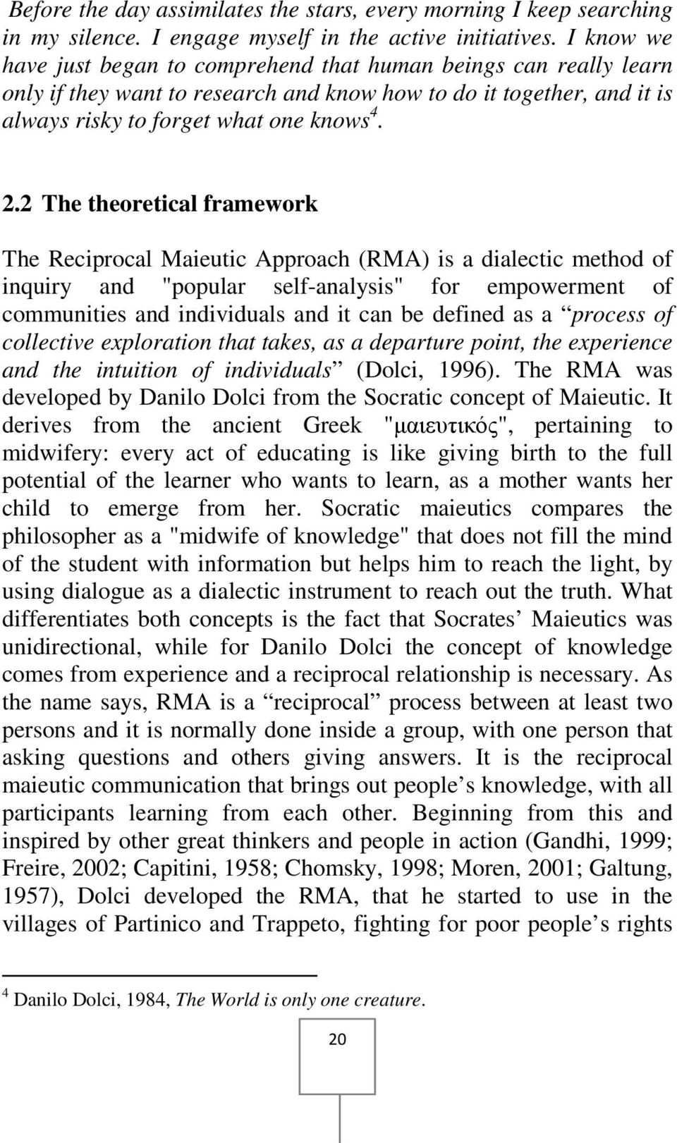 "2 The theoretical framework The Reciprocal Maieutic Approach (RMA) is a dialectic method of inquiry and ""popular self-analysis"" for empowerment of communities and individuals and it can be defined as"