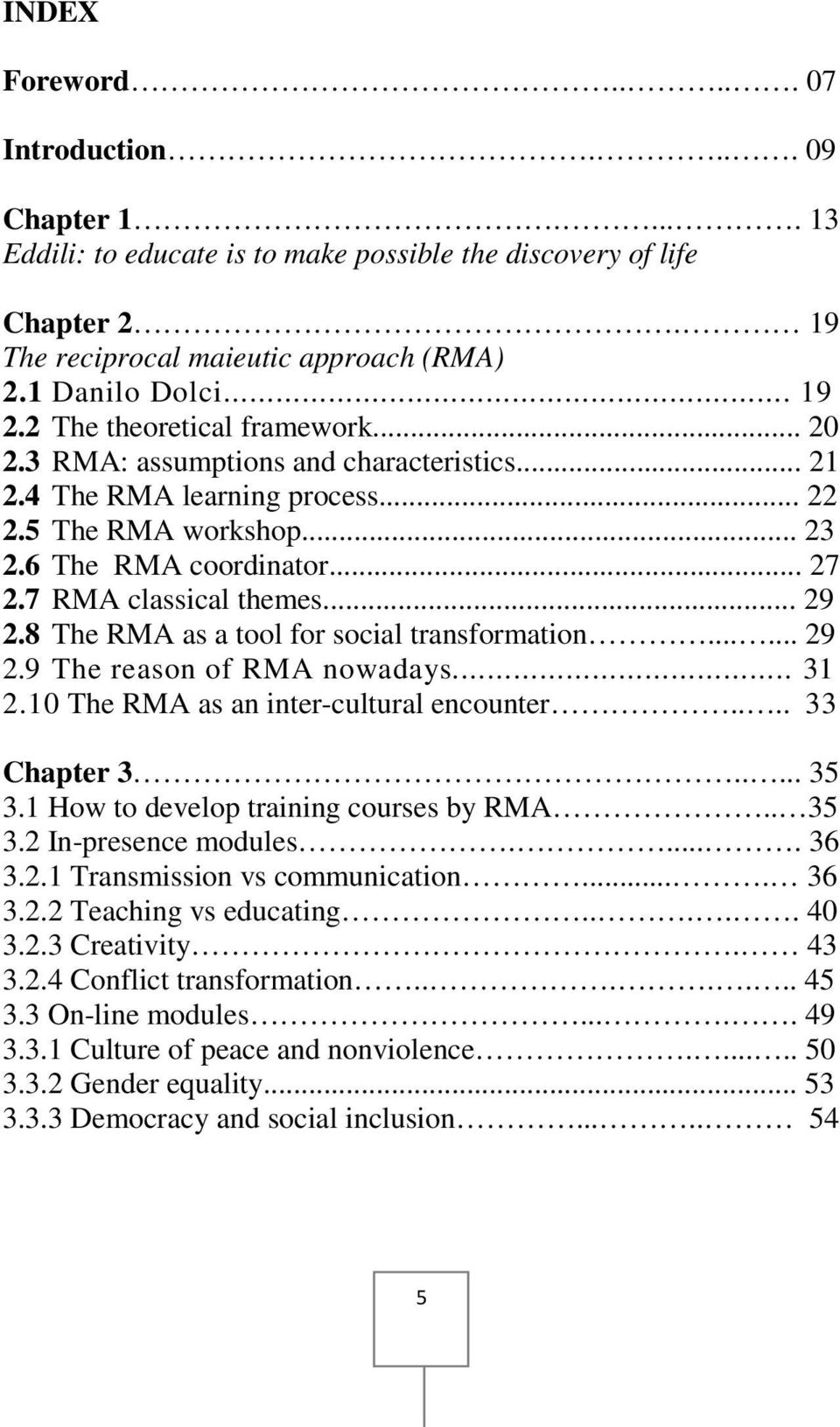 .. 29 2.8 The RMA as a tool for social transformation...... 29 2.9 The reason of RMA nowadays... 31 2.10 The RMA as an inter-cultural encounter.... 33 Chapter 3..... 35 3.