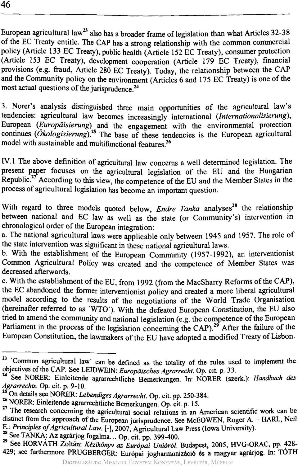 cooperation (Article 179 EC Treaty), financial provisions (e.g. fraud, Article 280 EC Treaty).
