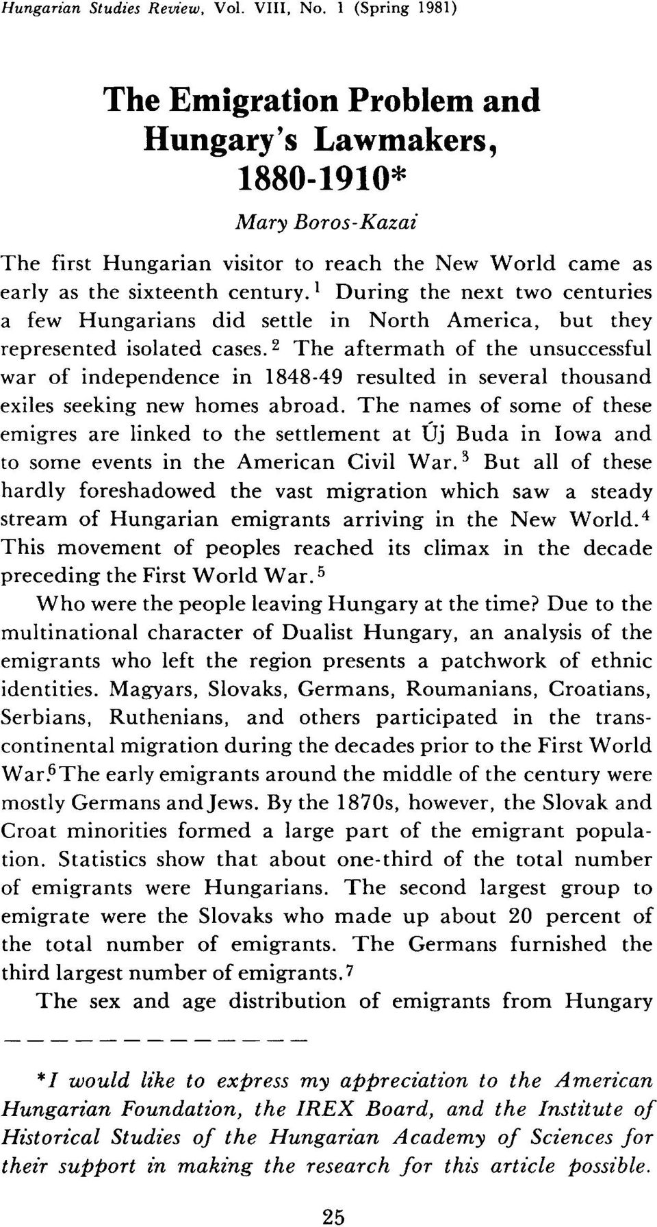 1 During the next two centuries a few Hungarians did settle in North America, but they represented isolated cases.