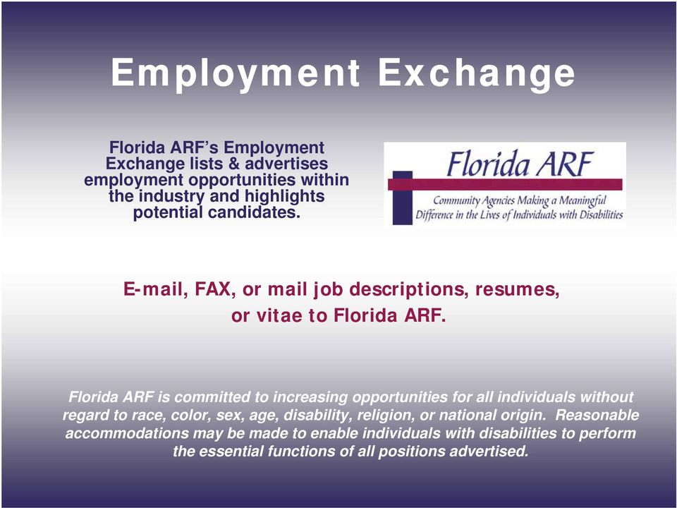 Florida ARF is committed to increasing opportunities for all individuals without regard to race, color, sex, age, disability,