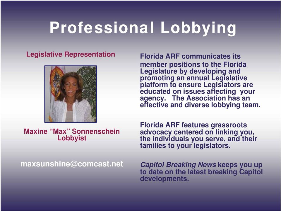 The Association has an effective and diverse lobbying team. Maxine Max Sonnenschein Lobbyist maxsunshine@comcast.