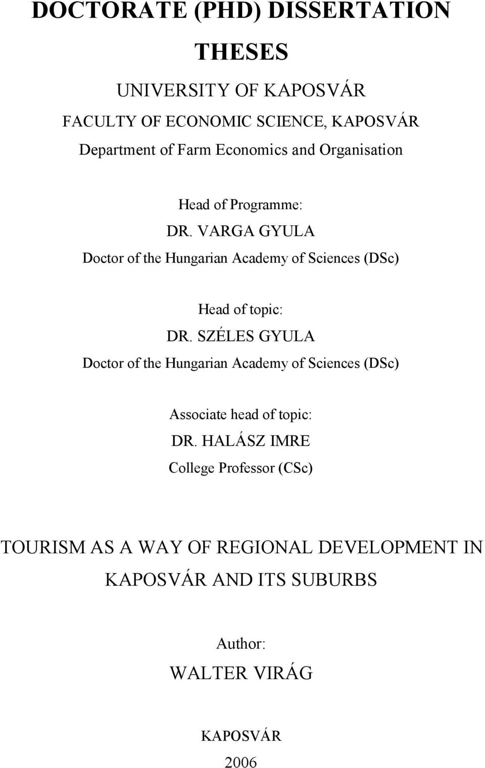 VARGA GYULA Doctor of the Hungarian Academy of Sciences (DSc) Head of topic: DR.