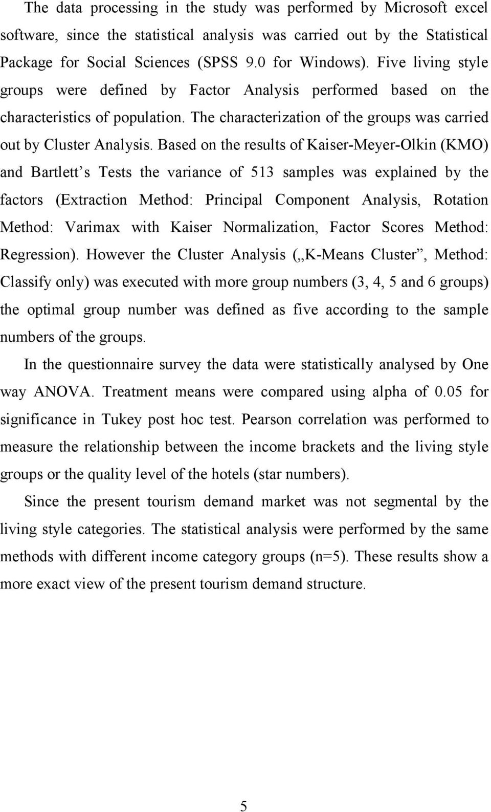 Based on the results of Kaiser-Meyer-Olkin (KMO) and Bartlett s Tests the variance of 513 samples was explained by the factors (Extraction Method: Principal Component Analysis, Rotation Method: