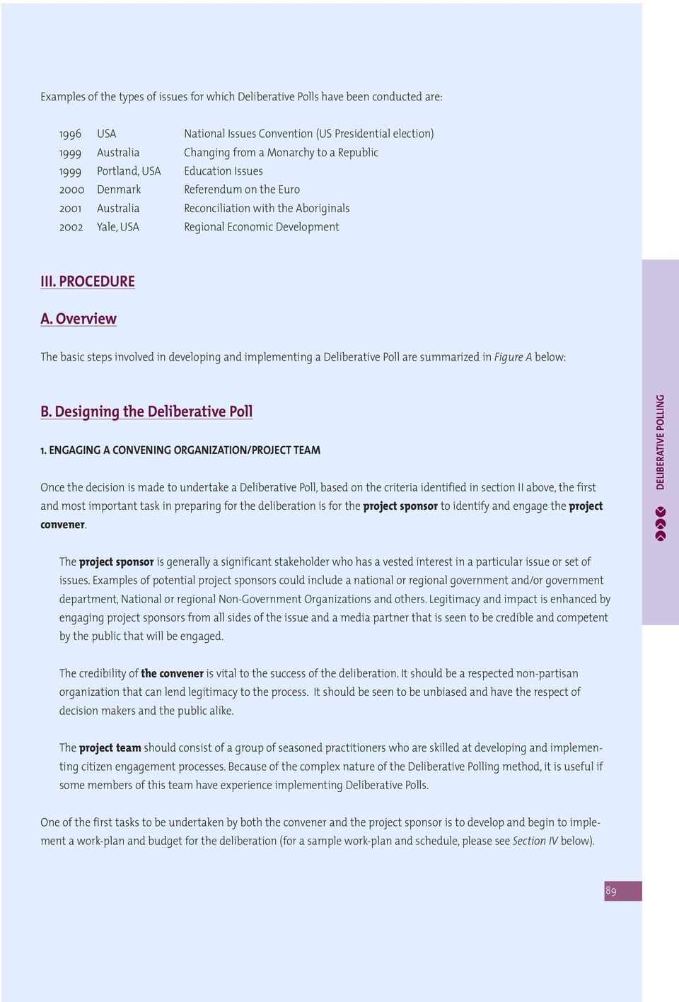 Overview The basic steps involved in developing and implementing a Deliberative Poll are summarized in Figure A below: B. Designing the Deliberative Poll 1.
