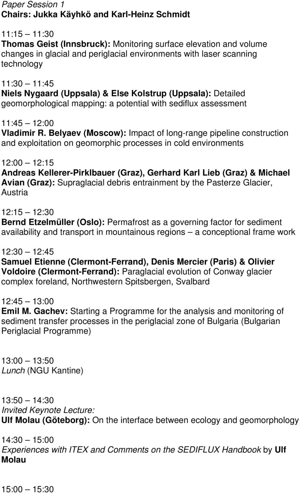 Belyaev (Moscow): Impact of long-range pipeline construction and exploitation on geomorphic processes in cold environments 12:00 12:15 Andreas Kellerer-Pirklbauer (Graz), Gerhard Karl Lieb (Graz) &