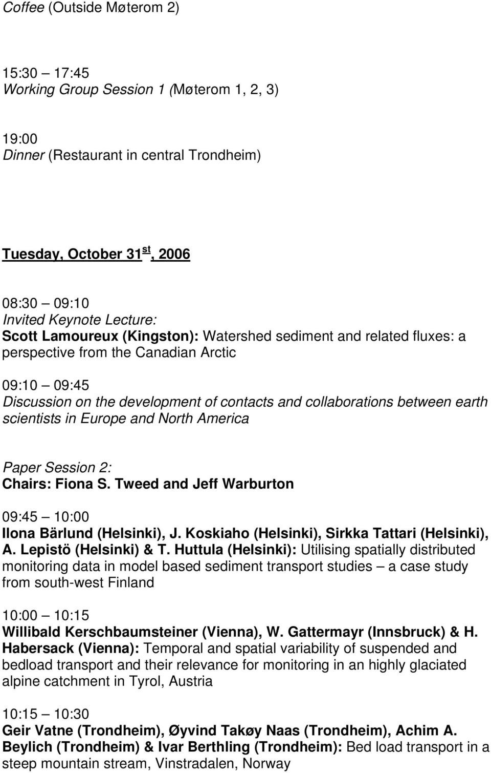 in Europe and North America Paper Session 2: Chairs: Fiona S. Tweed and Jeff Warburton 09:45 10:00 Ilona Bärlund (Helsinki), J. Koskiaho (Helsinki), Sirkka Tattari (Helsinki), A.