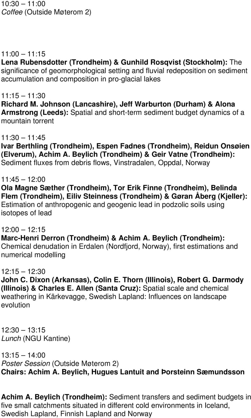 Johnson (Lancashire), Jeff Warburton (Durham) & Alona Armstrong (Leeds): Spatial and short-term sediment budget dynamics of a mountain torrent 11:30 11:45 Ivar Berthling (Trondheim), Espen Fadnes