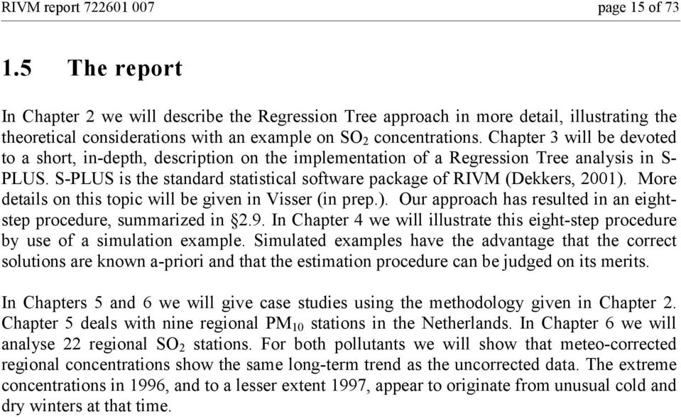 Chapter 3 will be devoted to a short, in-depth, description on the implementation of a Regression Tree analysis in S- PLUS. S-PLUS is the standard statistical software package of RIVM (Dekkers, 2001).