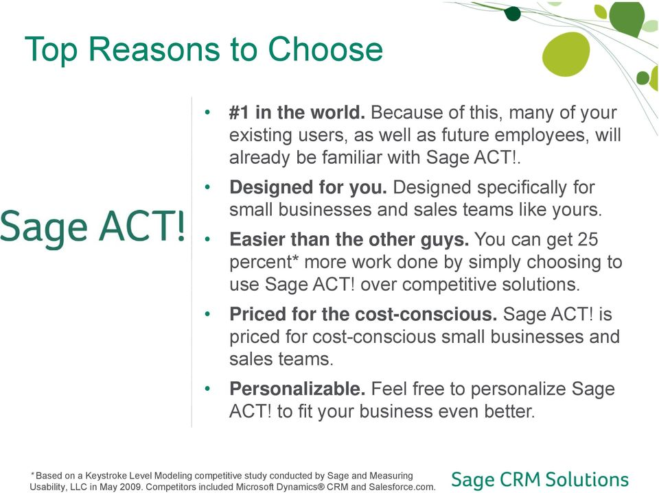 over competitive solutions. Priced for the cost-conscious. Sage ACT! is priced for cost-conscious small businesses and sales teams. Personalizable. Feel free to personalize Sage ACT!