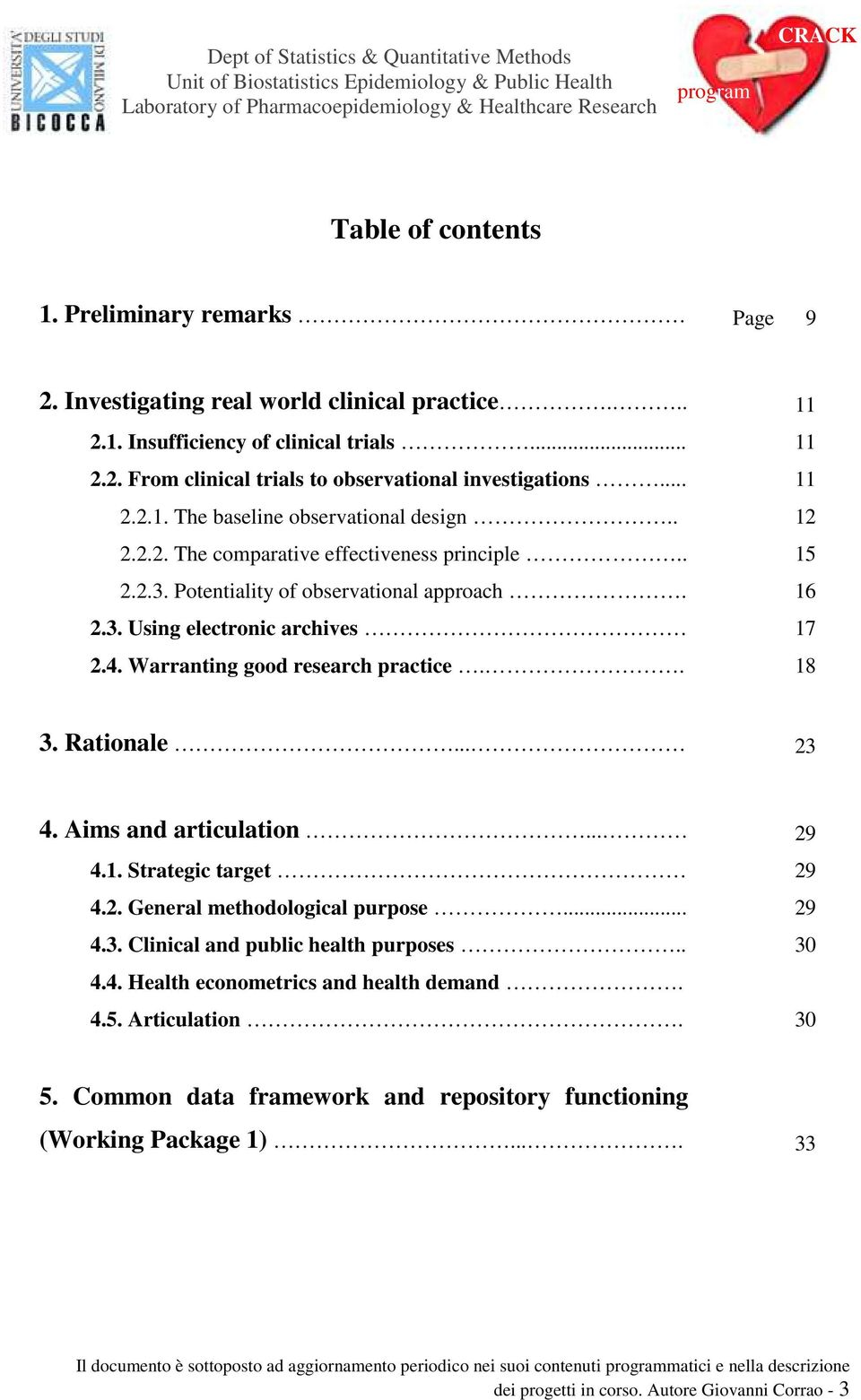 Warranting good research practice.. 18 3. Rationale... 23 4. Aims and articulation... 29 4.1. Strategic target 29 4.2. General methodological purpose... 29 4.3. Clinical and public health purposes.