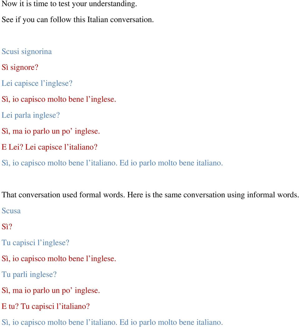 Ed io parlo molto bene italiano. That conversation used formal words. Here is the same conversation using informal words. Scusa Sì? Tu capisci l inglese?