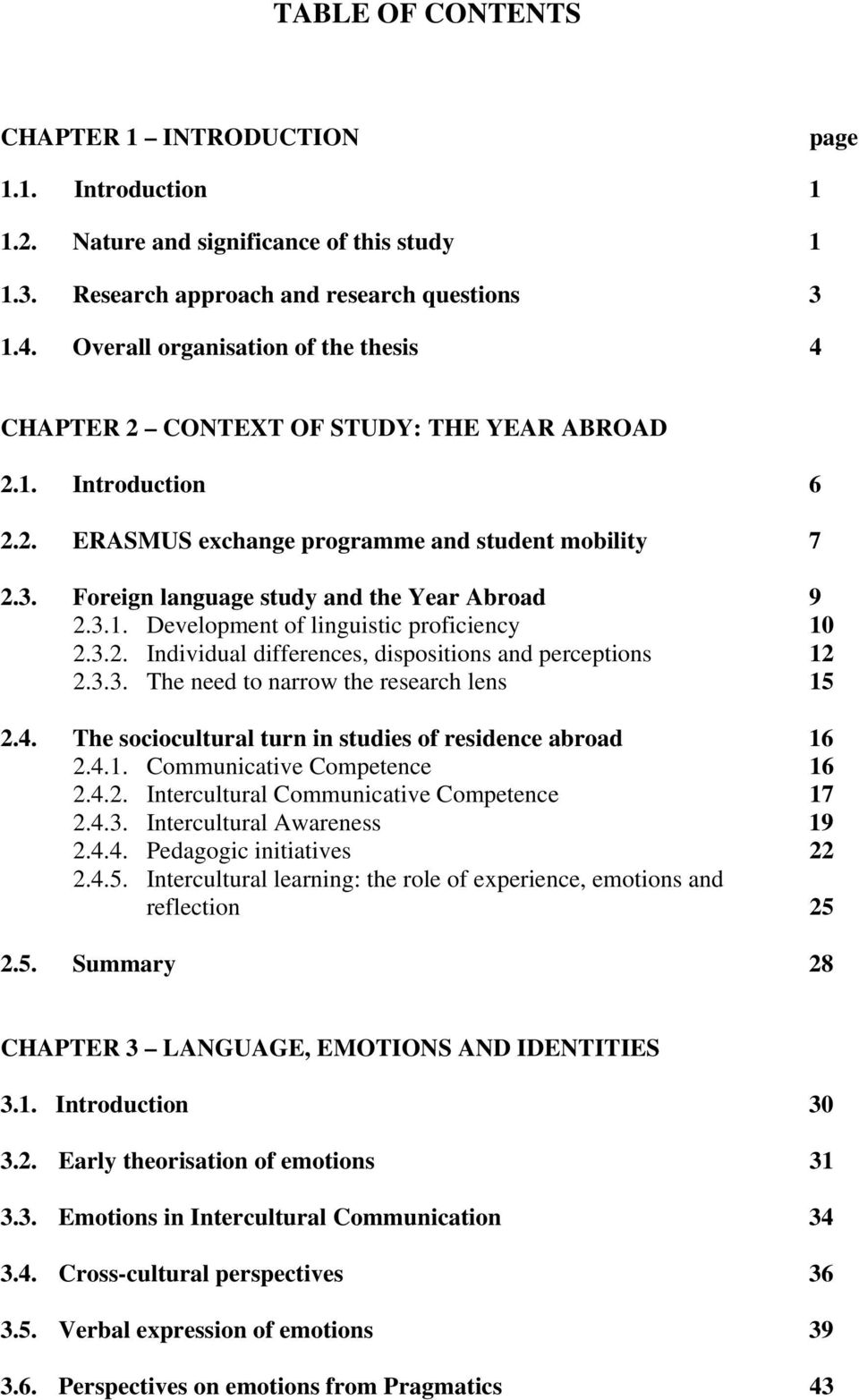 Foreign language study and the Year Abroad 9 2.3.1. Development of linguistic proficiency 10 2.3.2. Individual differences, dispositions and perceptions 12 2.3.3. The need to narrow the research lens 15 2.