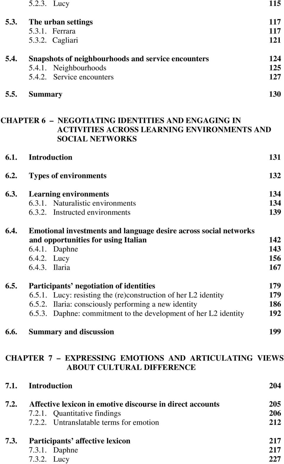 3.1. Naturalistic environments 134 6.3.2. Instructed environments 139 6.4. Emotional investments and language desire across social networks and opportunities for using Italian 142 6.4.1. Daphne 143 6.