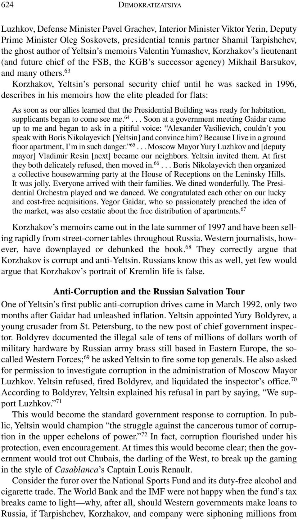 63 Korzhakov, Yeltsin s personal security chief until he was sacked in 1996, describes in his memoirs how the elite pleaded for flats: As soon as our allies learned that the Presidential Building was