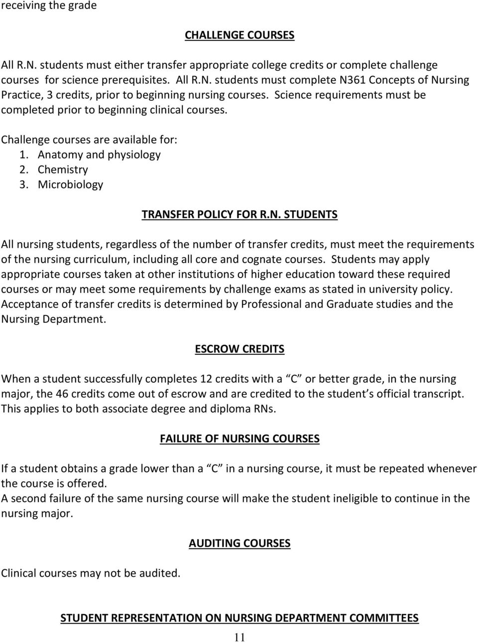 FER POLICY FOR R.N. STUDENTS All nursing students, regardless of the number of transfer credits, must meet the requirements of the nursing curriculum, including all core and cognate courses.