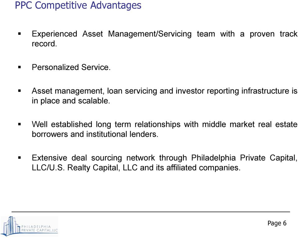 Asset management, loan servicing and investor reporting infrastructure is in place and scalable.