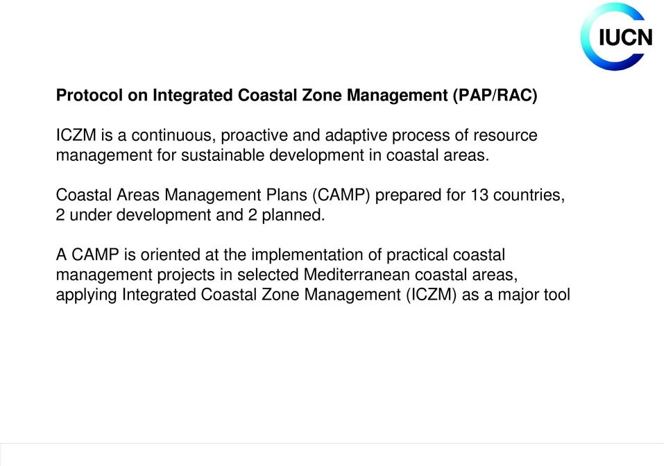Coastal Areas Management Plans (CAMP) prepared for 13 countries, 2 under development and 2 planned.