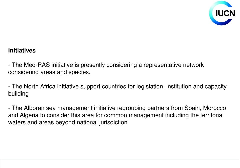 - The North Africa initiative support countries for legislation, institution and capacity building - The